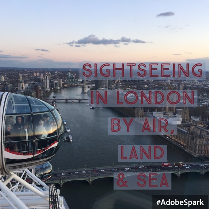 Sightseeing in London by Air , Land & Sea …
