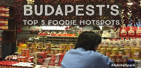 Five Top Budapest Foodie HotSpots….