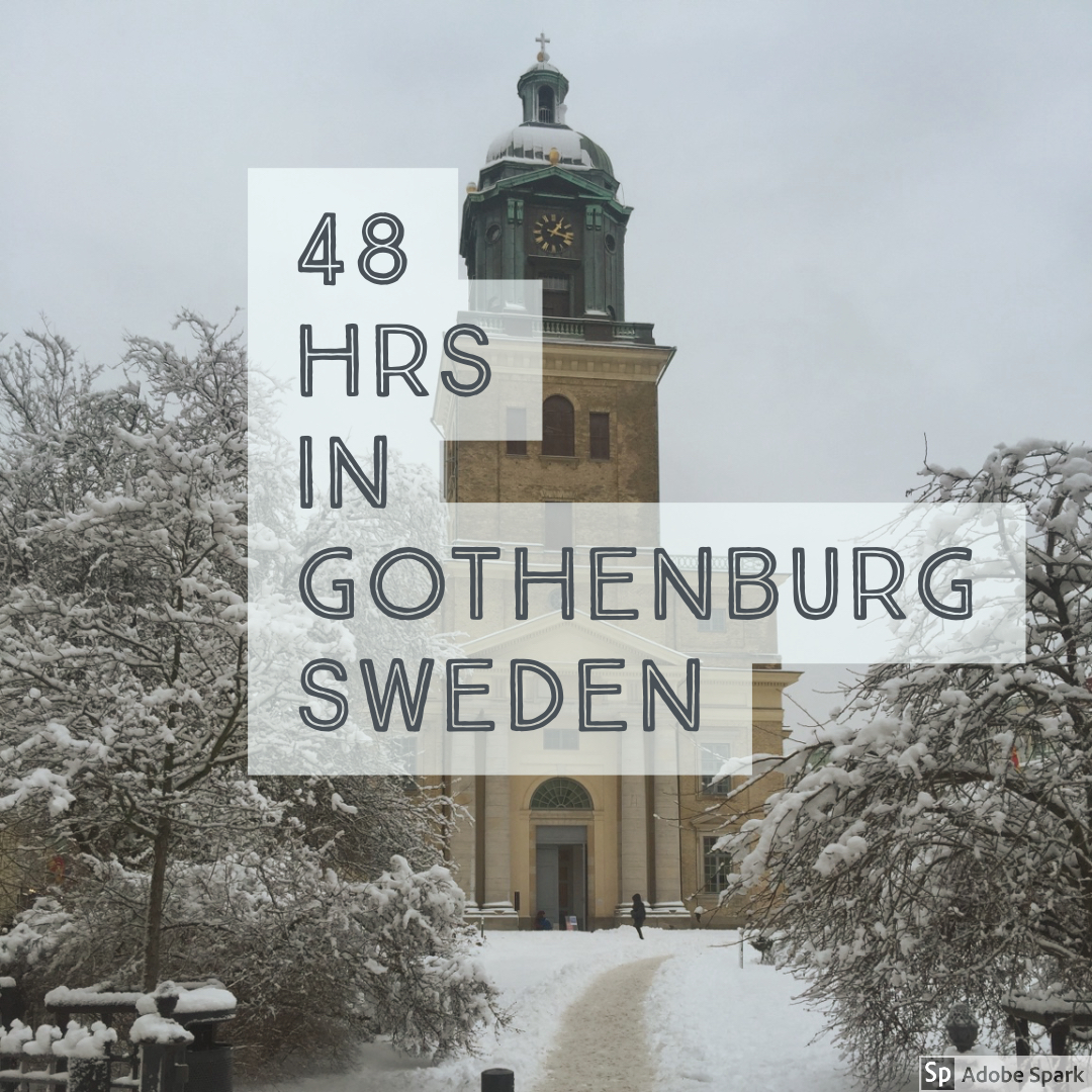 48 hrs in Gothenburg Sweden……