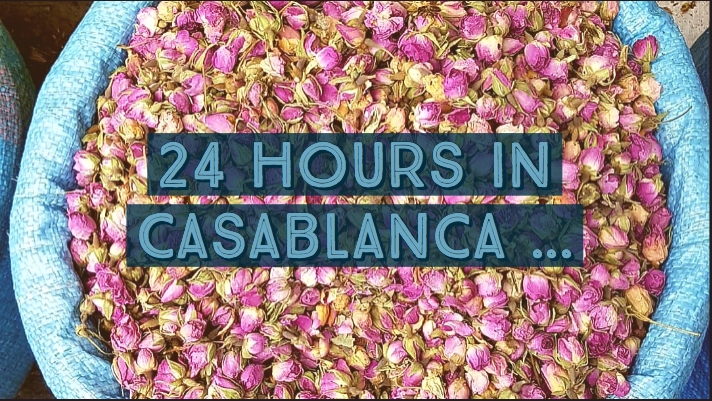 24hrs in…. Casablanca, Morocco