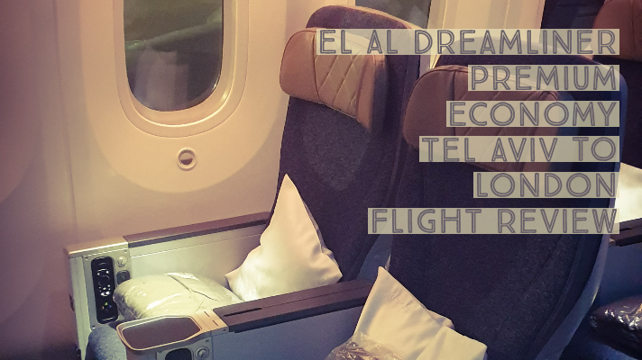 EL AL  787 Dreamliner, Premium Economy Cabin,  Tel Aviv to London Heathrow Flight Review